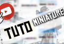 TUTO – COMMENT FAIRE UNE MINIATURE YOUTUBE